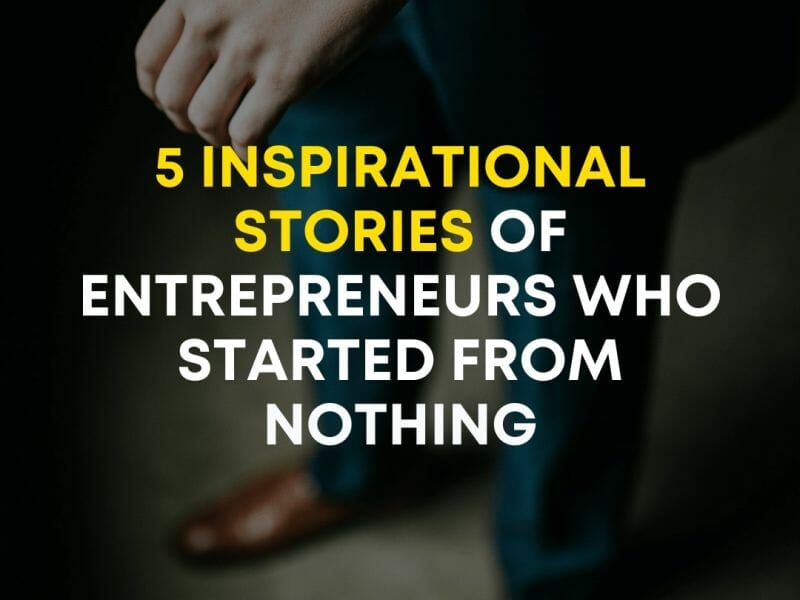 INSPIRATIONAL STORIES FROM ENTREPRENEUR WHO STARTED FROM NOTHING