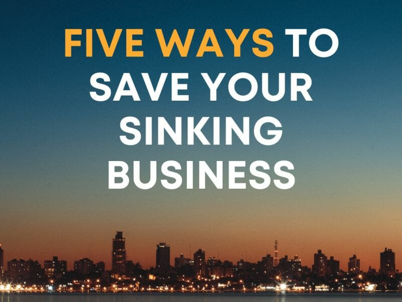 Five Ways to Save Your Sinking Business